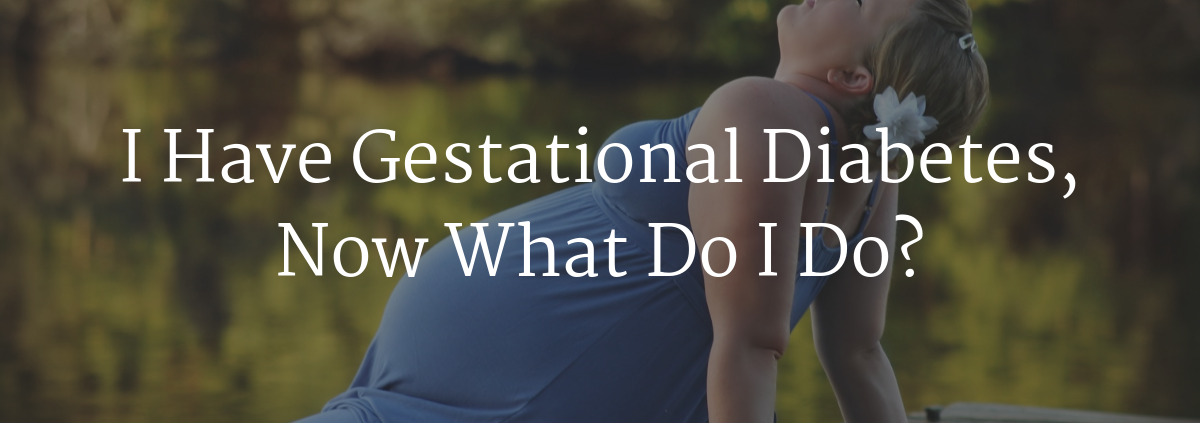 I have gestational diabetes, now what do I do header photo for blog on nutrition instincts website