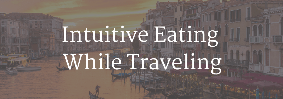 Blog post title graphic for blog about intuitive eating and traveling by nutrition instincts san diego nutrition therapy